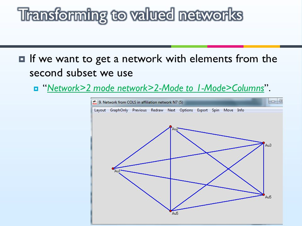 " If we want to get a network with elements from the second subset we use  ""Network>2 mode network>2-Mode to 1-Mode>Columns""."