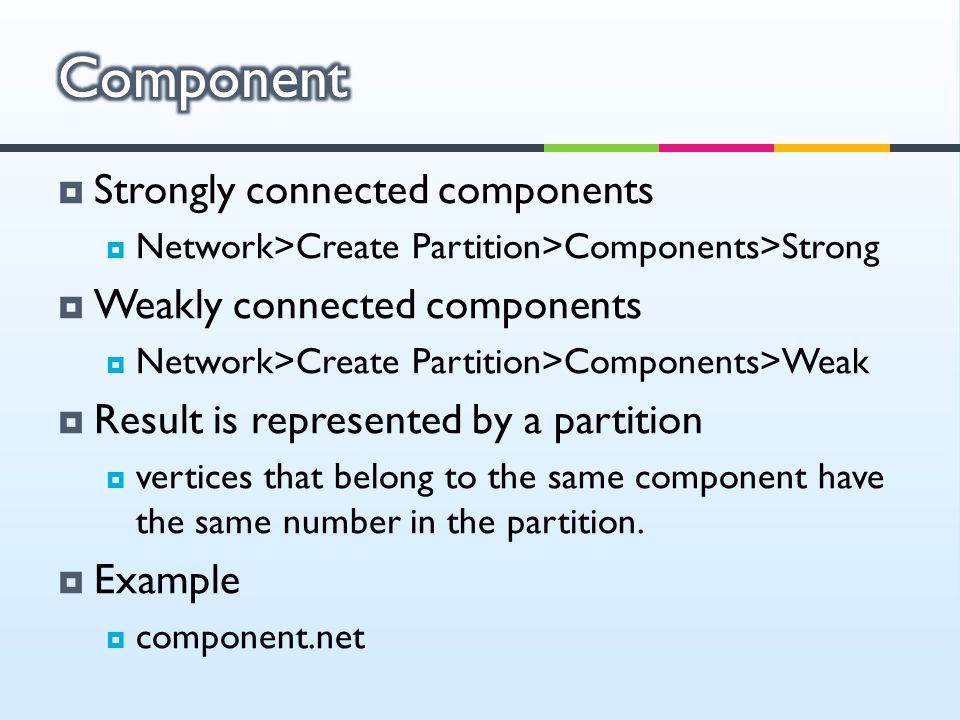  Strongly connected components  Network>Create Partition>Components>Strong  Weakly connected components  Network>Create Partition>Components>Weak