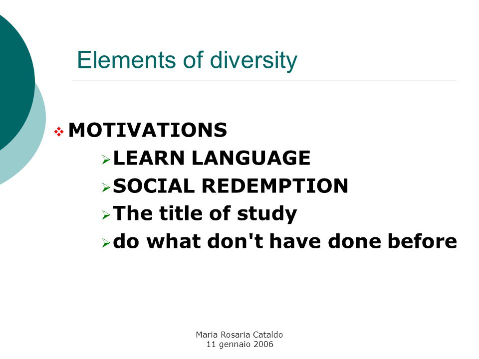 Maria Rosaria Cataldo 11 gennaio 2006 Elements of diversity  MOTIVATIONS  LEARN LANGUAGE  SOCIAL REDEMPTION  The title of study  do what don t have done before