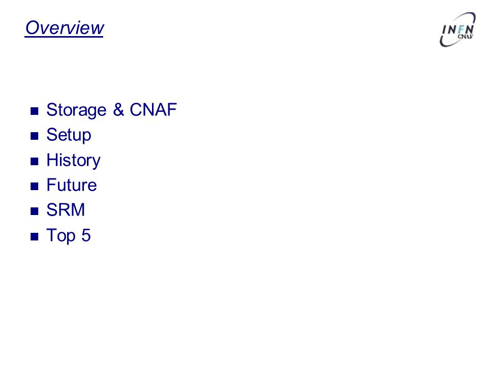 Overview Storage & CNAF Setup History Future SRM Top 5