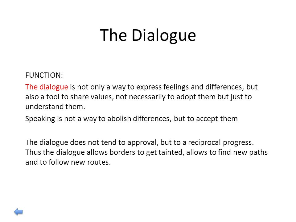 The Dialogue FUNCTION: The dialogue is not only a way to express feelings and differences, but also a tool to share values, not necessarily to adopt t