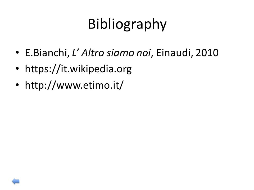 Bibliography E.Bianchi, L' Altro siamo noi, Einaudi, 2010 https://it.wikipedia.org http://www.etimo.it/