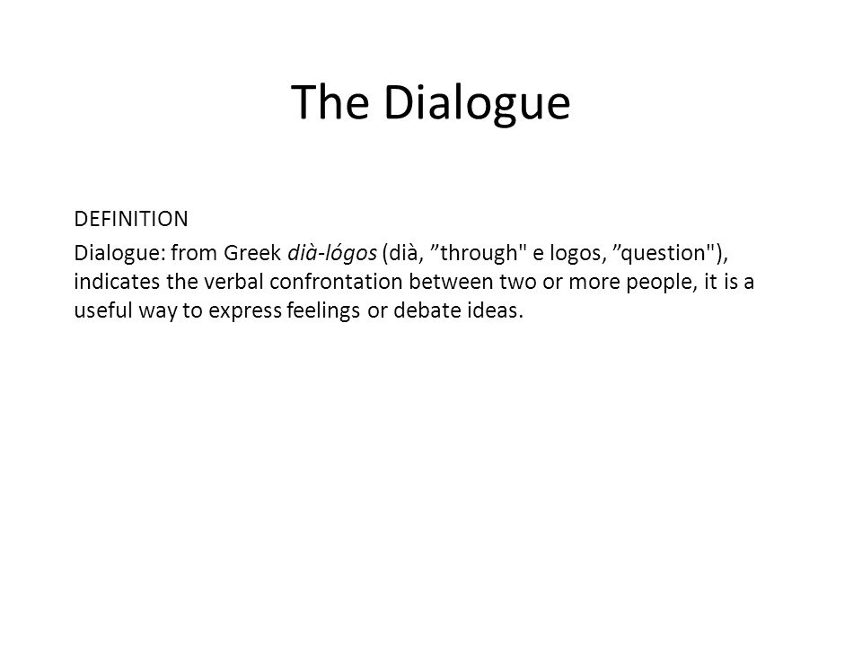 "The Dialogue DEFINITION Dialogue: from Greek dià-lógos (dià, ""through"