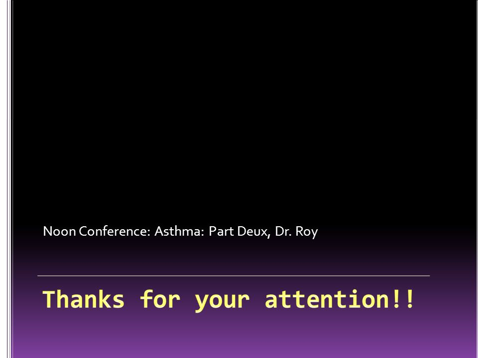 Noon Conference: Asthma: Part Deux, Dr. Roy