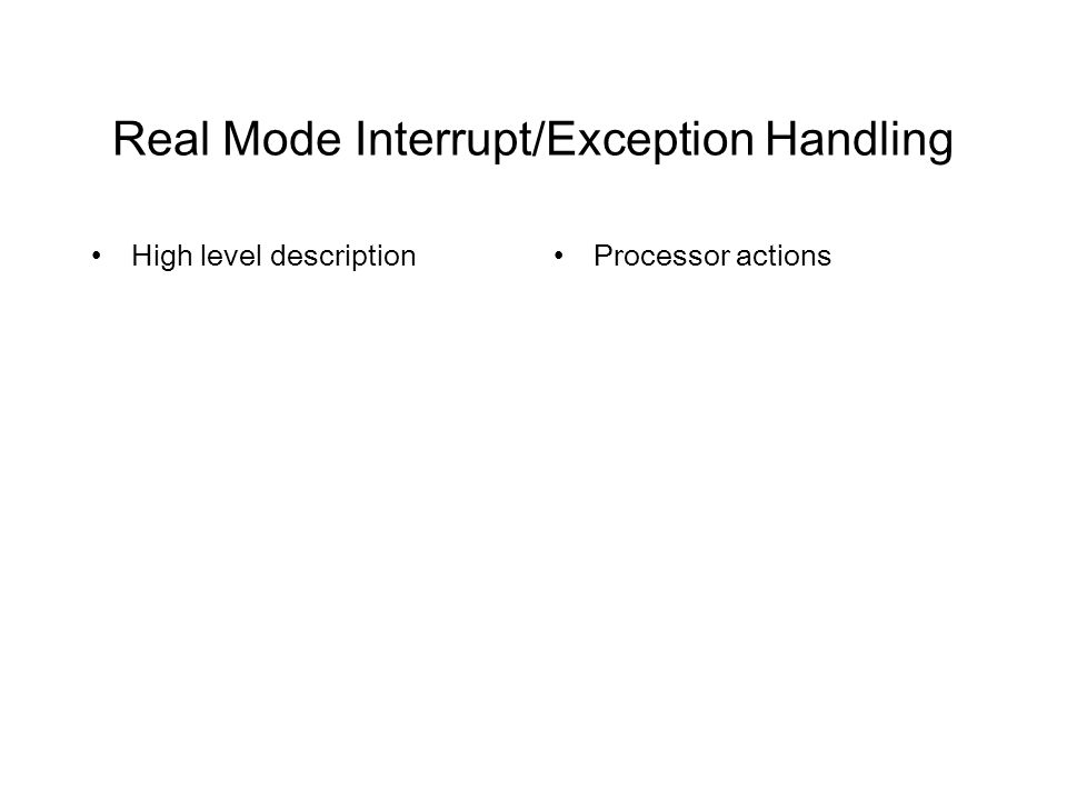 Real Mode Interrupt/Exception Handling High level descriptionProcessor actions