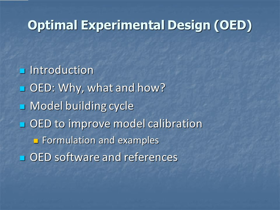 Optimal Experimental Design (OED) Introduction Introduction OED: Why, what and how.