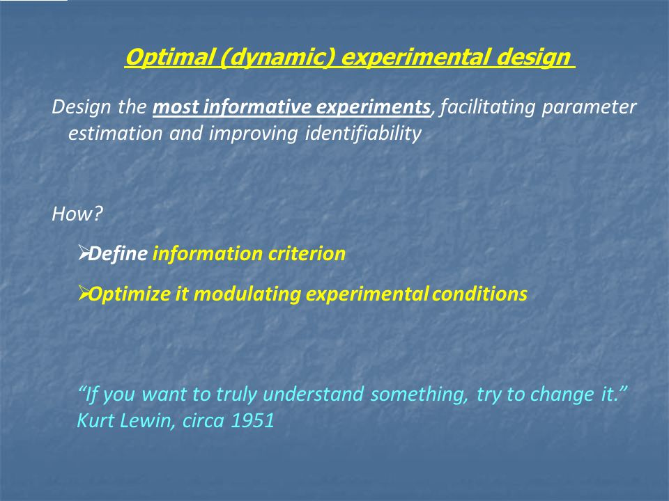 Optimal (dynamic) experimental design Design the most informative experiments, facilitating parameter estimation and improving identifiability How.