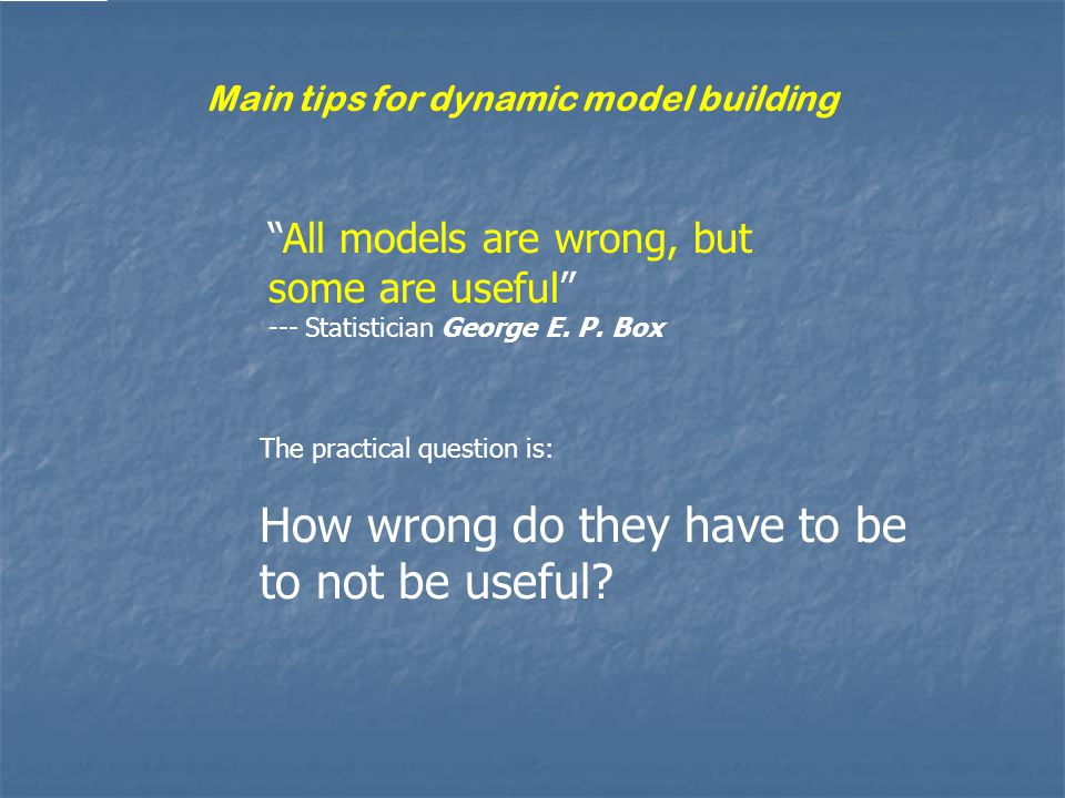 All models are wrong, but some are useful --- Statistician George E.