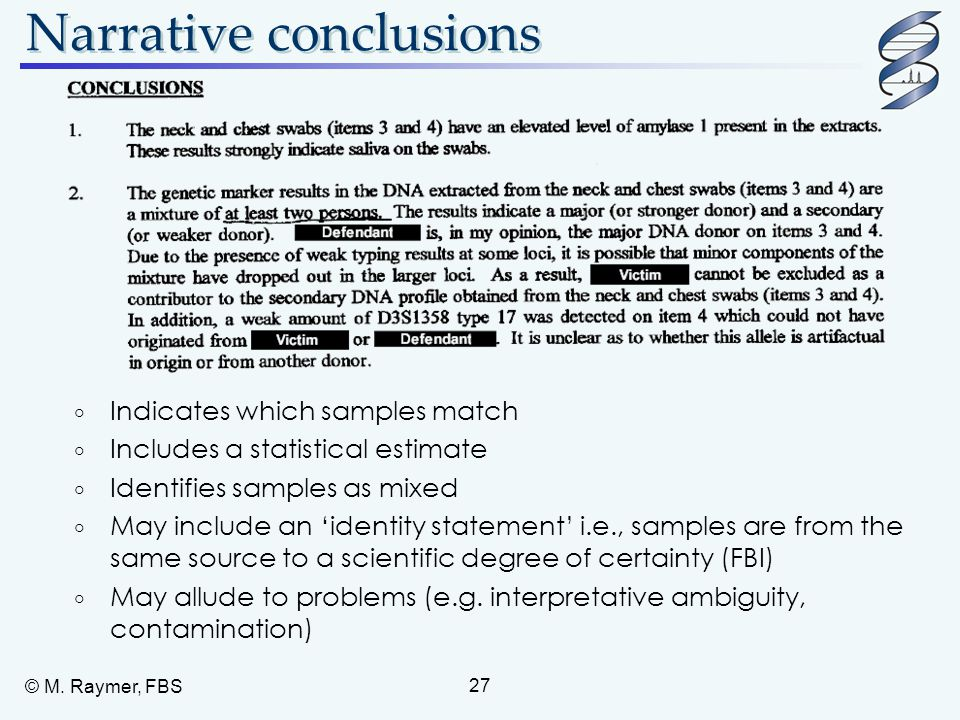 © M. Raymer, FBS 27 Narrative conclusions  Indicates which samples match  Includes a statistical estimate  Identifies samples as mixed  May includ