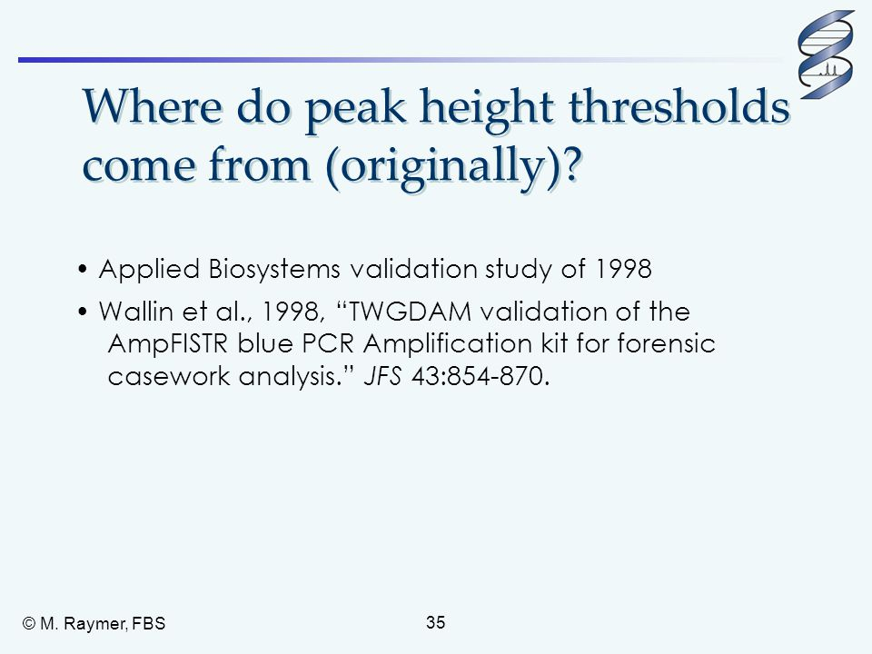 "Where do peak height thresholds come from (originally)? Applied Biosystems validation study of 1998 Wallin et al., 1998, ""TWGDAM validation of the Amp"