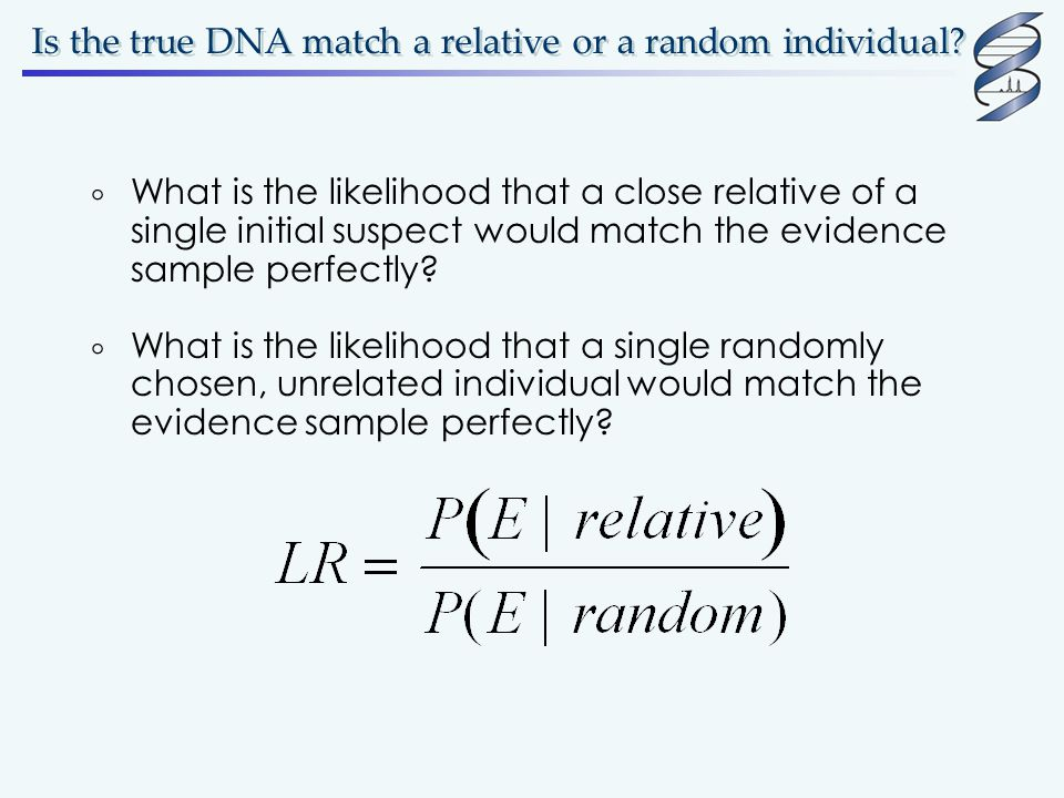 Is the true DNA match a relative or a random individual?  What is the likelihood that a close relative of a single initial suspect would match the ev