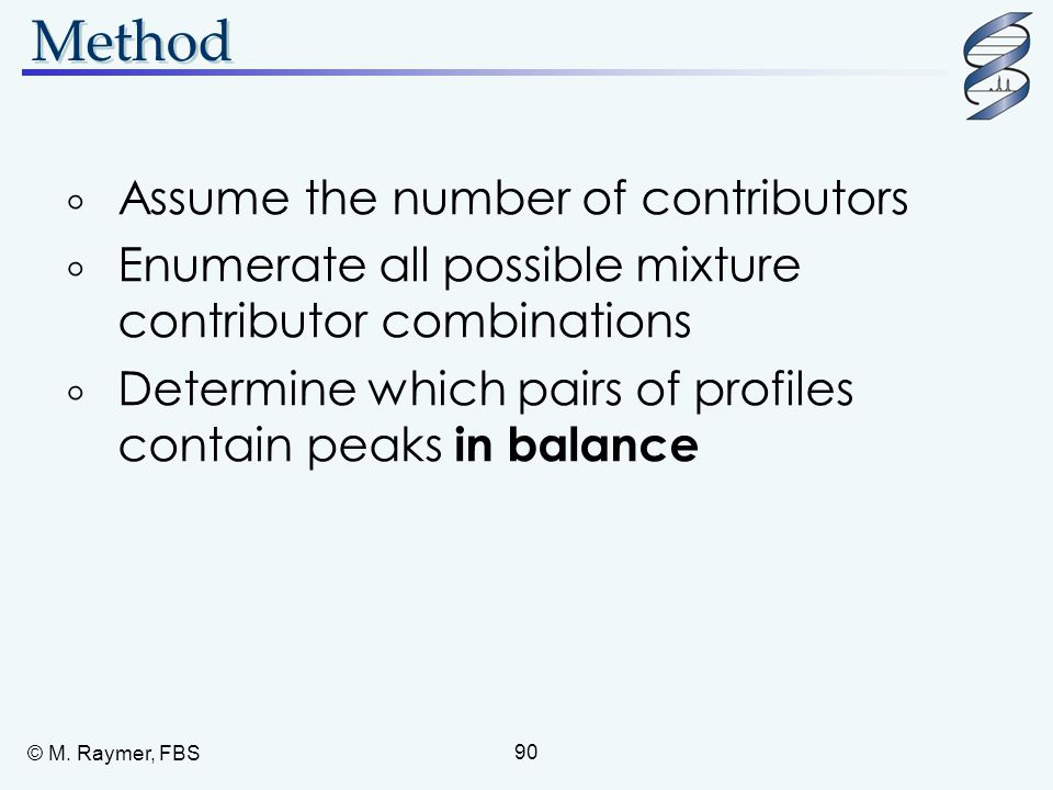 © M. Raymer, FBS 90 Method  Assume the number of contributors  Enumerate all possible mixture contributor combinations  Determine which pairs of pr
