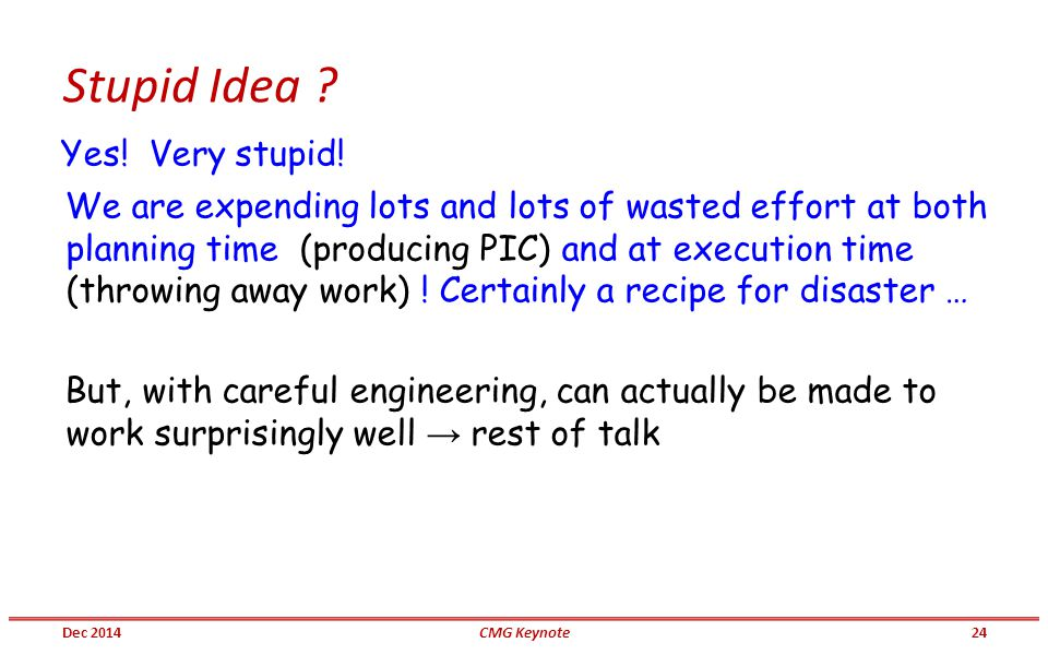 Stupid Idea ? Yes! Very stupid! We are expending lots and lots of wasted effort at both planning time (producing PIC) and at execution time (throwing