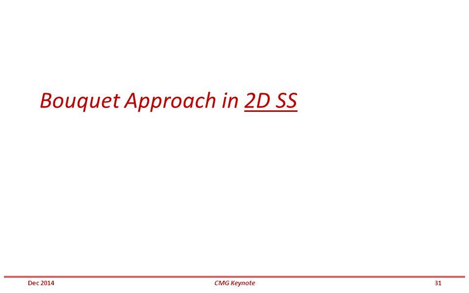 Bouquet Approach in 2D SS Dec 201431CMG Keynote