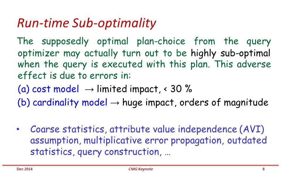 Run-time Sub-optimality The supposedly optimal plan-choice from the query optimizer may actually turn out to be highly sub-optimal when the query is executed with this plan.