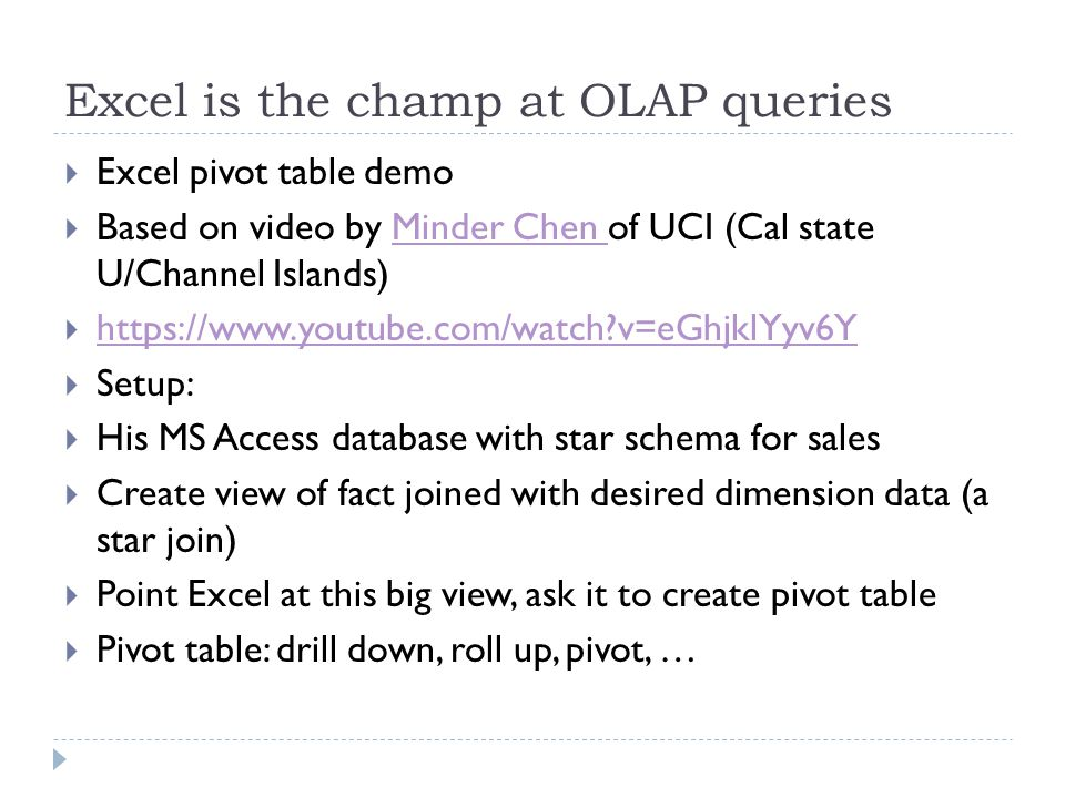 Excel is the champ at OLAP queries  Excel pivot table demo  Based on video by Minder Chen of UCI (Cal state U/Channel Islands)Minder Chen  https://