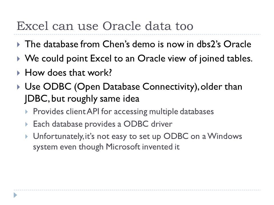 Excel can use Oracle data too  The database from Chen's demo is now in dbs2's Oracle  We could point Excel to an Oracle view of joined tables.  How
