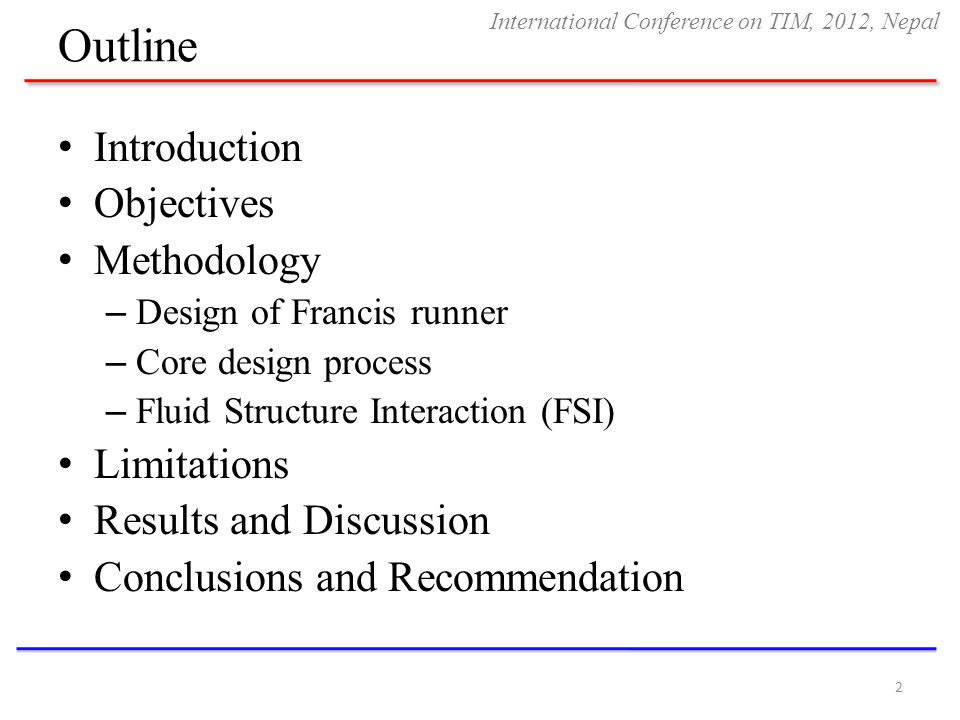 Outline Introduction Objectives Methodology – Design of Francis runner – Core design process – Fluid Structure Interaction (FSI) Limitations Results a