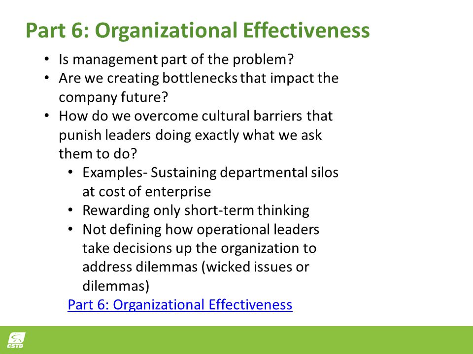 Part 6: Organizational Effectiveness Is management part of the problem? Are we creating bottlenecks that impact the company future? How do we overcome