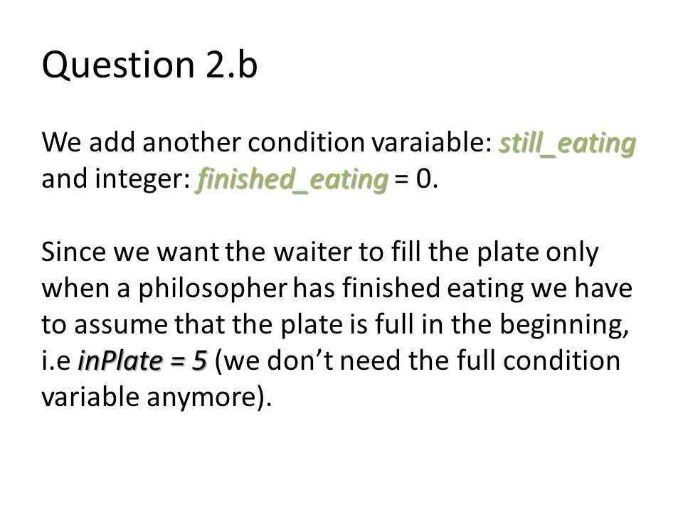 Question 2.b still_eating We add another condition varaiable: still_eating finished_eating and integer: finished_eating = 0.