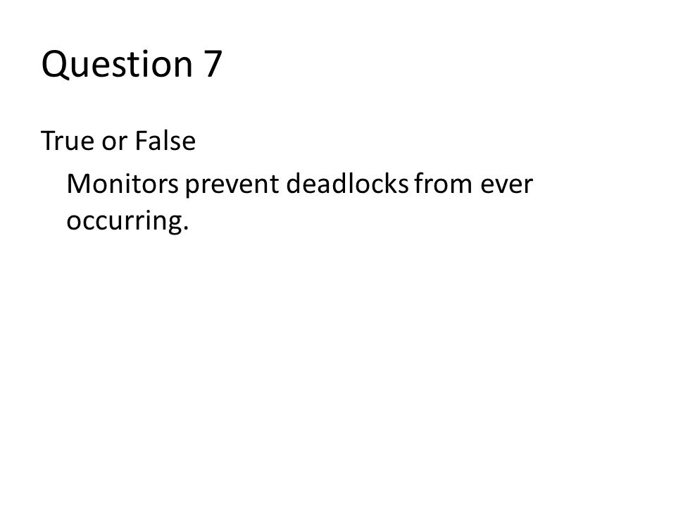Question 7 True or False Monitors prevent deadlocks from ever occurring.