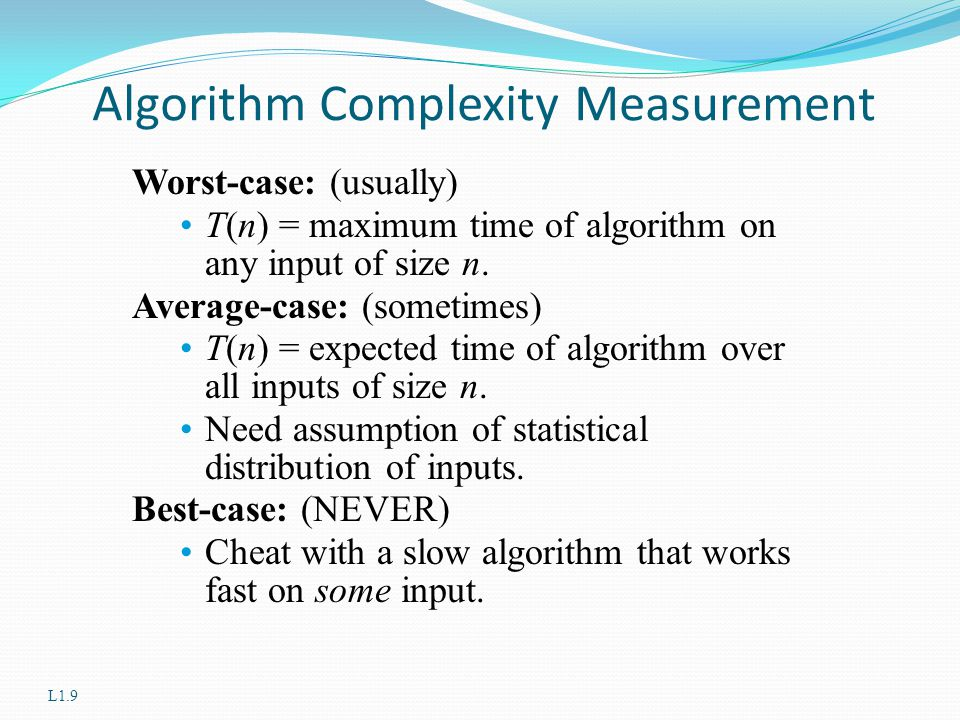 L1.10 Algorithm Complexity Considerations The real execution time depends on the input: An already sorted sequence is easier to sort.