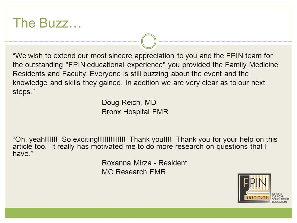 The Buzz… We wish to extend our most sincere appreciation to you and the FPIN team for the outstanding FPIN educational experience you provided the Family Medicine Residents and Faculty.
