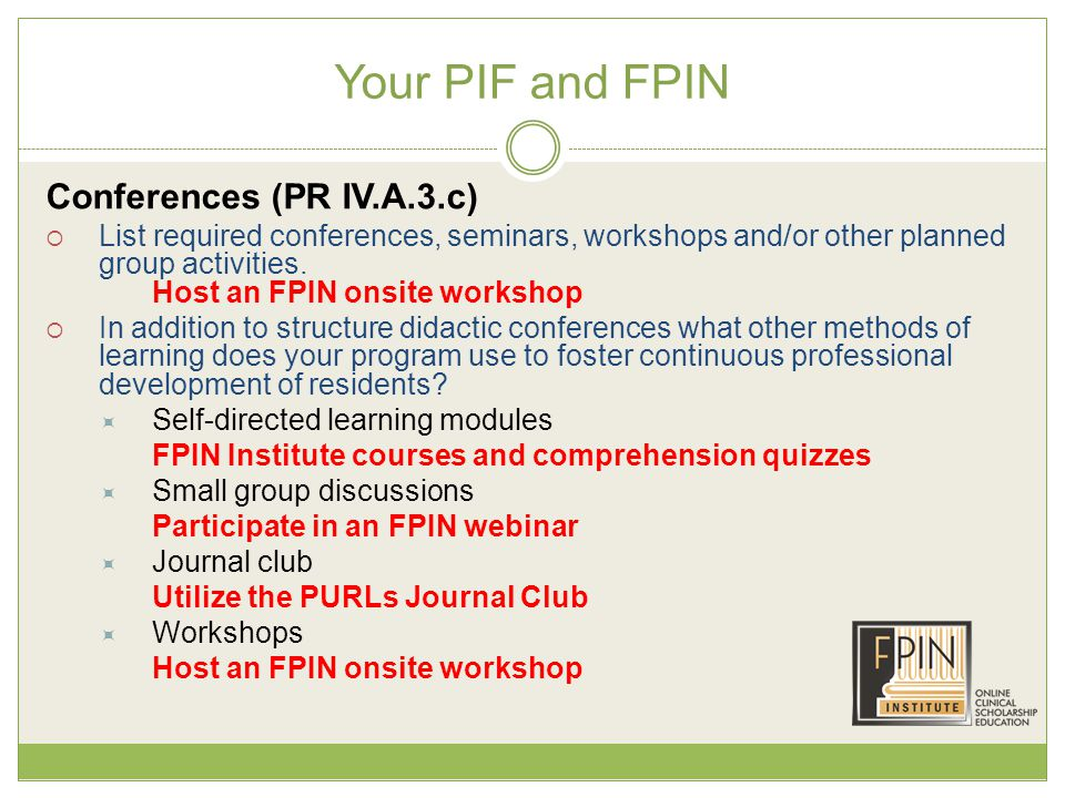 Your PIF and FPIN Conferences (PR IV.A.3.c)  List required conferences, seminars, workshops and/or other planned group activities.