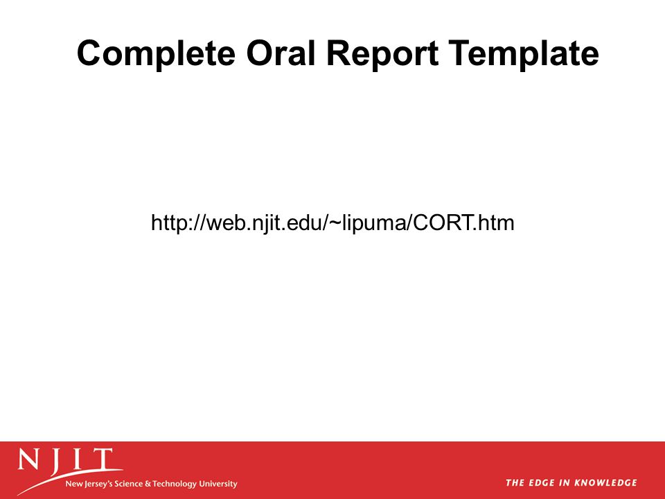 Complete Oral Report Template http://web.njit.edu/~lipuma/CORT.htm