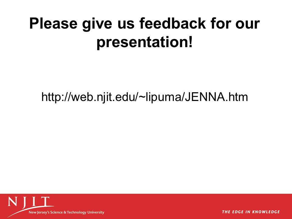 Please give us feedback for our presentation! http://web.njit.edu/~lipuma/JENNA.htm