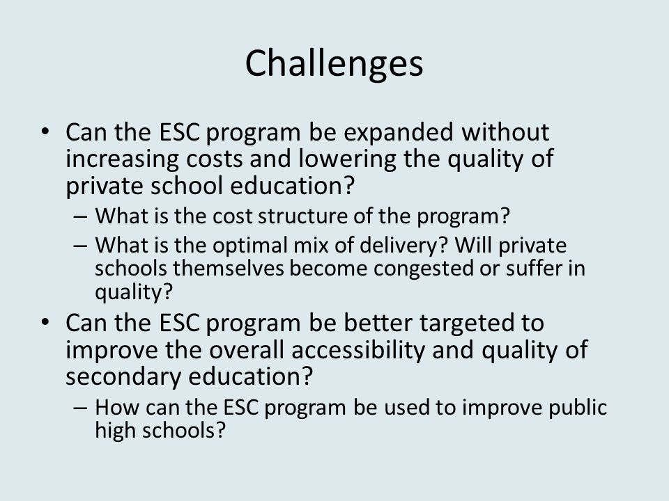Challenges Can the ESC program be expanded without increasing costs and lowering the quality of private school education.
