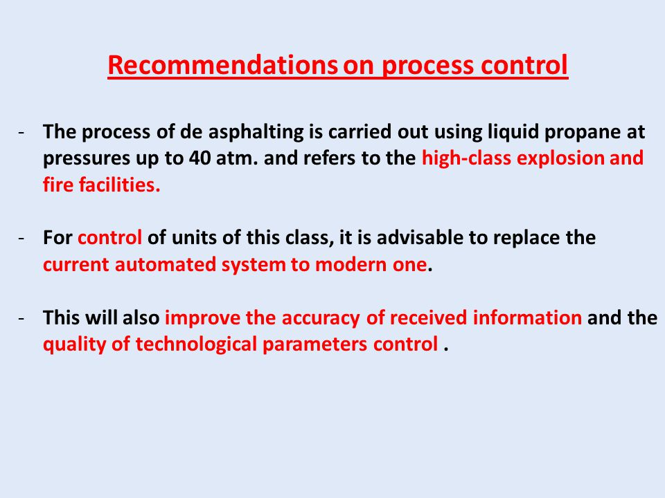 Recommendations on process control -The process of de asphalting is carried out using liquid propane at pressures up to 40 atm. and refers to the high