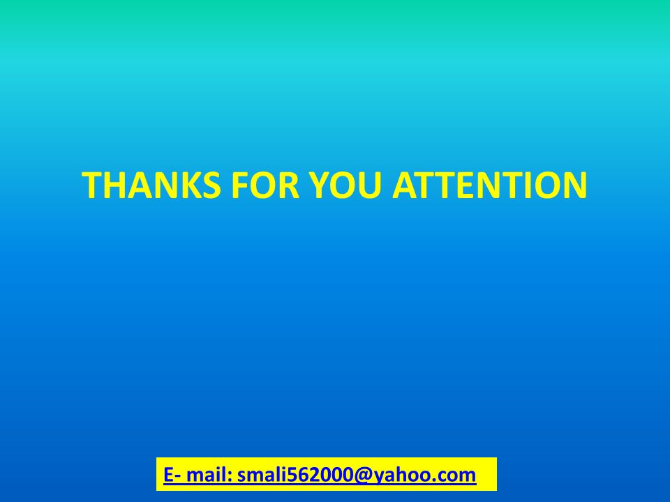 THANKS FOR YOU ATTENTION E- mail: smali562000@yahoo.com