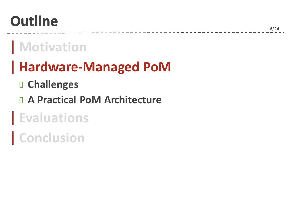 6/24 | Motivation | Hardware-Managed PoM Challenges A Practical PoM Architecture | Evaluations | Conclusion