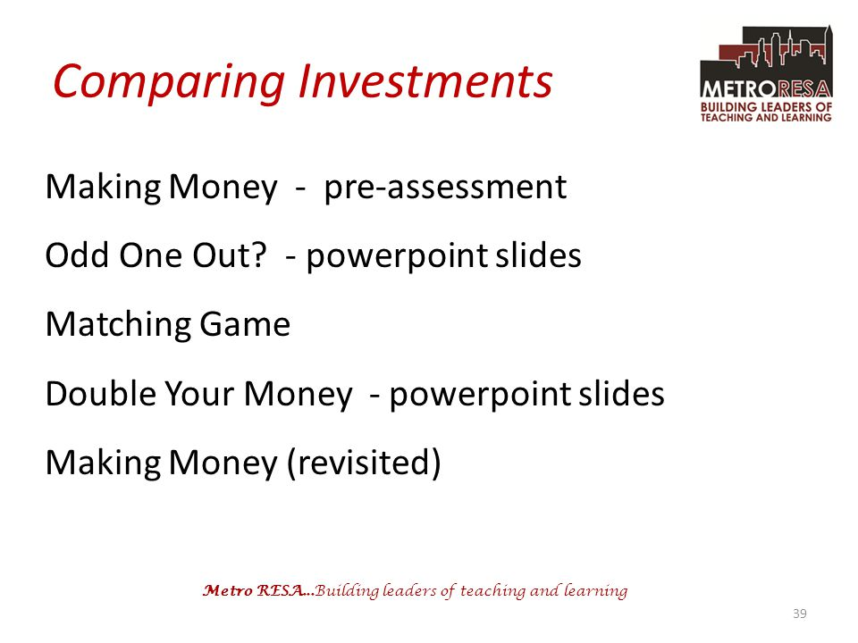 Metro RESA...Building leaders of teaching and learning Comparing Investments Making Money - pre-assessment Odd One Out.