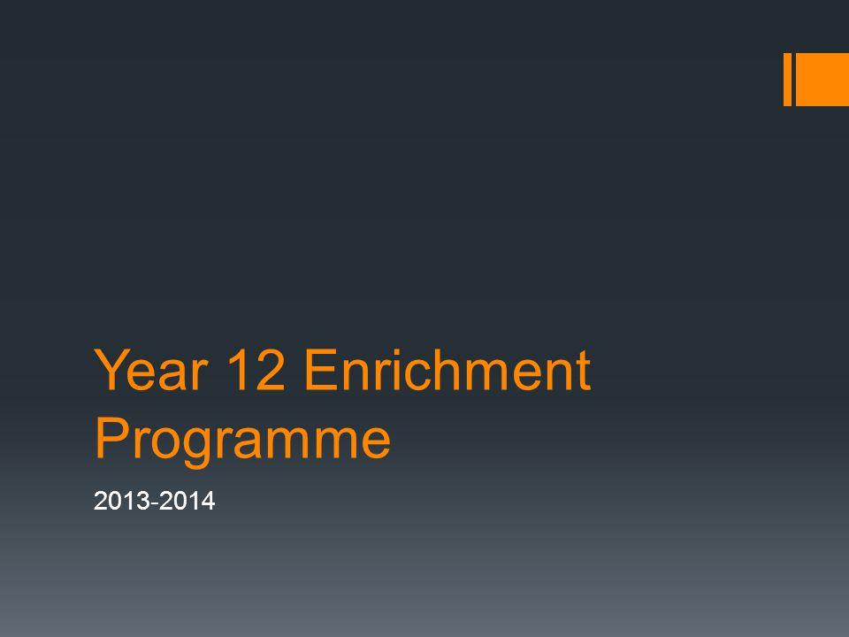 Year 12 Enrichment Programme 2013-2014