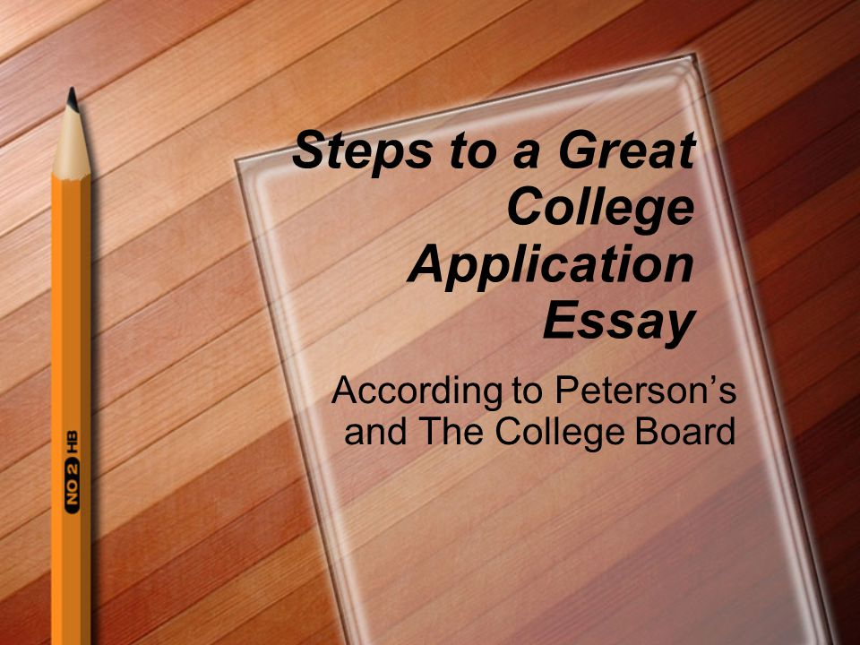 Steps to a Great College Application Essay According to Peterson's and The College Board