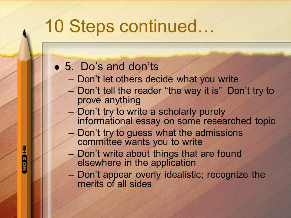"""10 Steps continued… 5. Do's and don'ts –Don't let others decide what you write –Don't tell the reader """"the way it is"""" Don't try to prove anything –Don"""