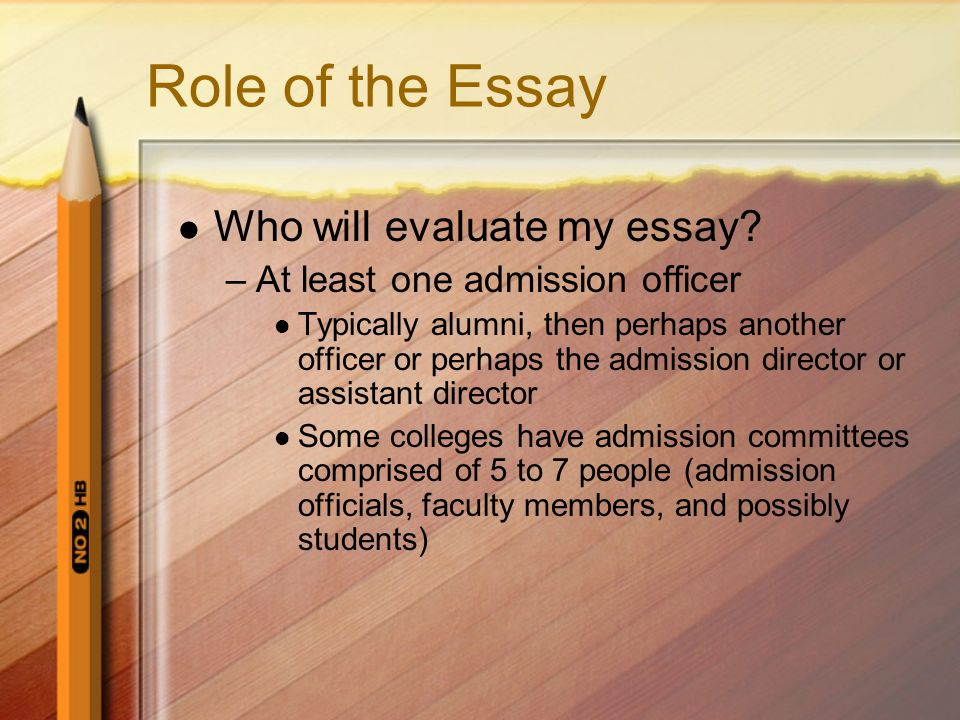 Role of the Essay Who will evaluate my essay.