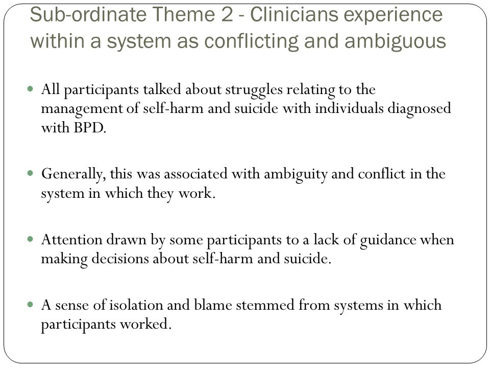 Sub-ordinate Theme 2 - Clinicians experience within a system as conflicting and ambiguous All participants talked about struggles relating to the mana