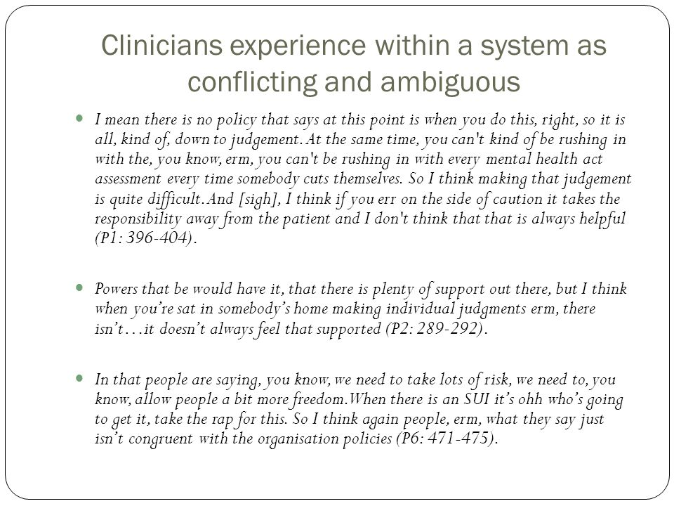 Clinicians experience within a system as conflicting and ambiguous I mean there is no policy that says at this point is when you do this, right, so it