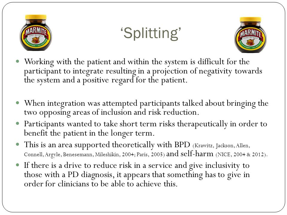 'Splitting' Working with the patient and within the system is difficult for the participant to integrate resulting in a projection of negativity towar