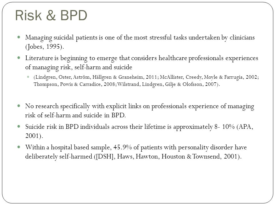Risk & BPD Managing suicidal patients is one of the most stressful tasks undertaken by clinicians (Jobes, 1995). Literature is beginning to emerge tha