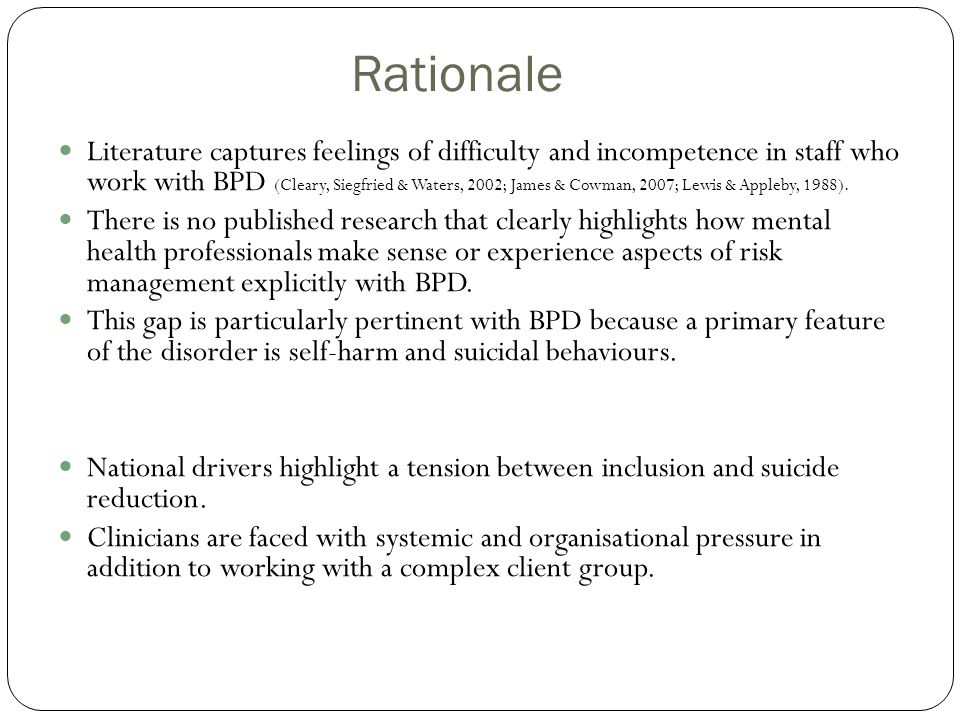 Rationale Literature captures feelings of difficulty and incompetence in staff who work with BPD (Cleary, Siegfried & Waters, 2002; James & Cowman, 20