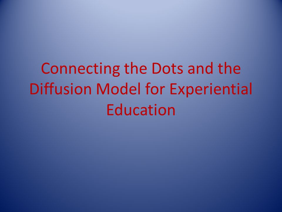 Connecting the Dots and the Diffusion Model for Experiential Education