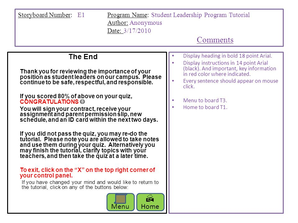 Storyboard Number: E1Program Name: Student Leadership Program Tutorial Author: Anonymous Date: 3/17/2010 Comments The End Thank you for reviewing the importance of your position as student leaders on our campus.