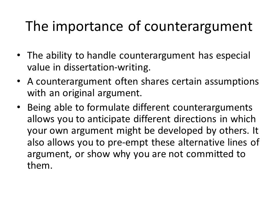 The importance of counterargument The ability to handle counterargument has especial value in dissertation-writing.