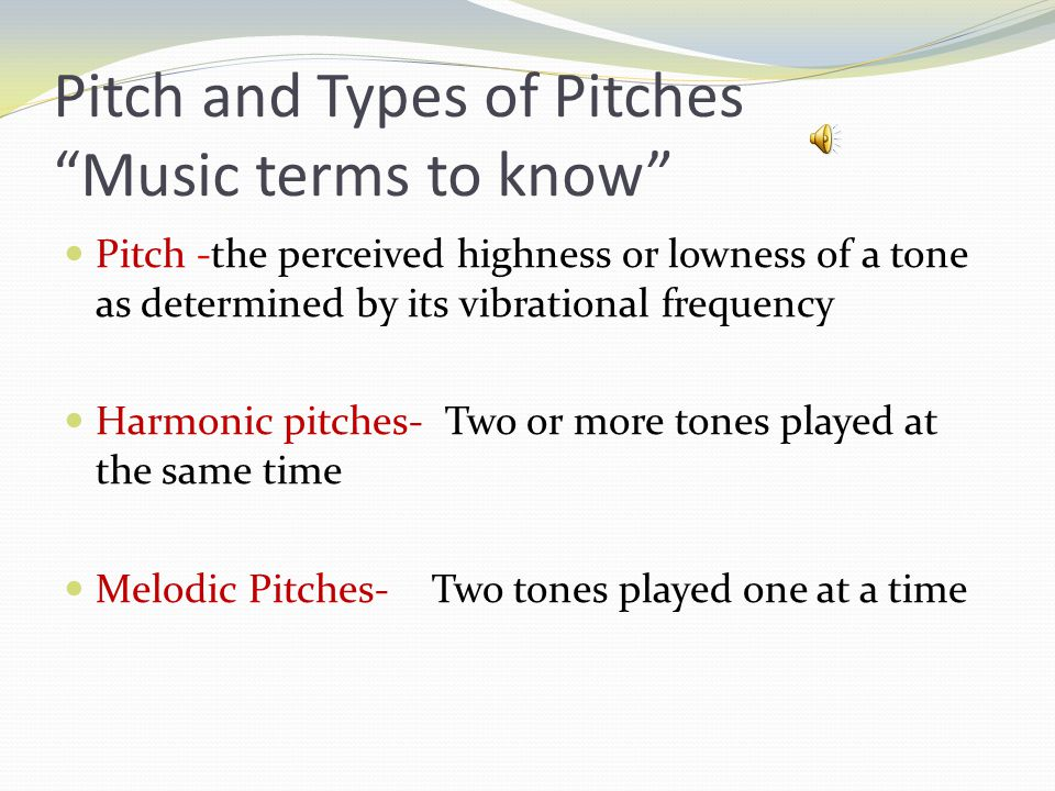 The Answer is: B The next slide will give you the definition of pitches.