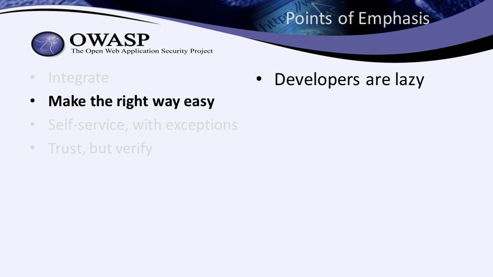 Points of Emphasis Integrate Make the right way easy Self-service, with exceptions Trust, but verify Developers are lazy