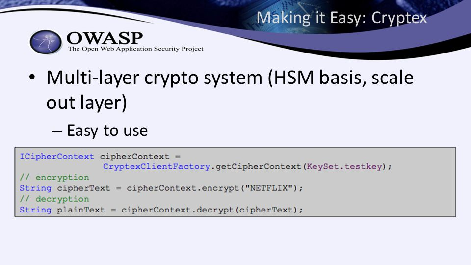 Making it Easy: Cryptex Multi-layer crypto system (HSM basis, scale out layer) – Easy to use – Key management handled transparently – Access control and auditable operations